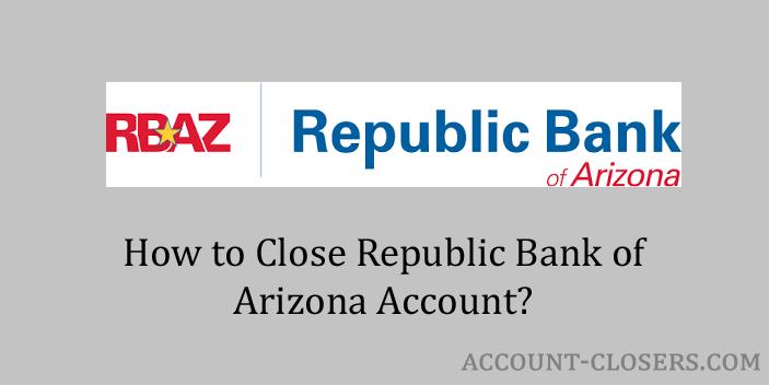 Close Republic Bank of Arizona Account
