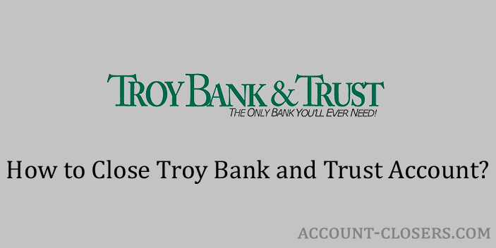 close troy bank and trust account