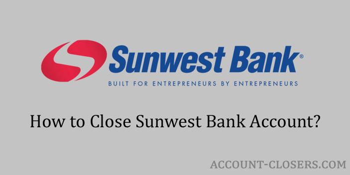 Close Sunwest Bank Account