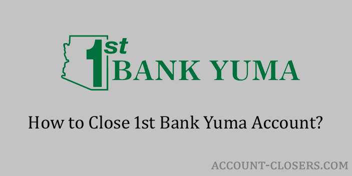 Close 1st Bank Yuma Account
